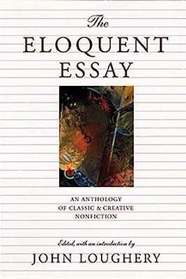The Eloquent Essay: An Anthology of Classic & Creative Nonfiction als Taschenbuch