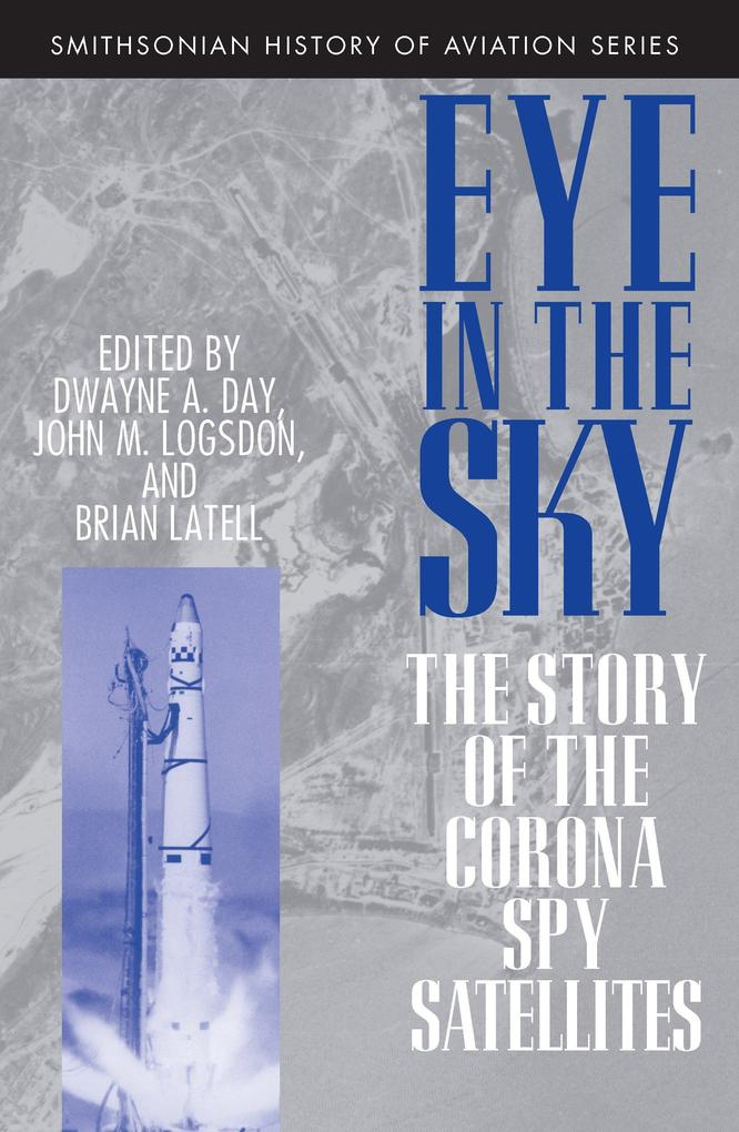Eye in the Sky: The Story of the Corona Spy Satellites als Taschenbuch