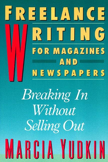 Freelance Writing for Magazines and Newspapers: Breaking in Without Selling Out als Taschenbuch
