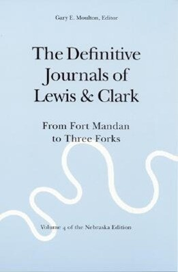 The Definitive Journals of Lewis and Clark, Vol 4: From Fort Mandan to Three Forks als Taschenbuch