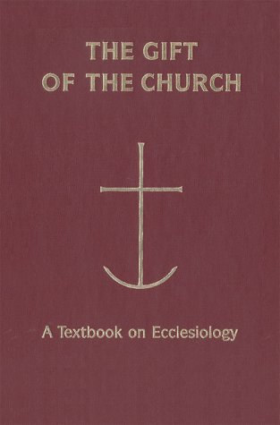 The Gift of the Church: A Textbook Ecclesiology in Honor of Patrick Granfield, O.S.B. als Buch