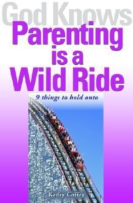 God Knows Parenting is a Wild Ride: 9 Things to Hold on to als Taschenbuch