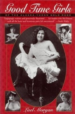 Good Time Girls of the Alaska-Yukon Gold Rush: Secret History of the Far North als Taschenbuch