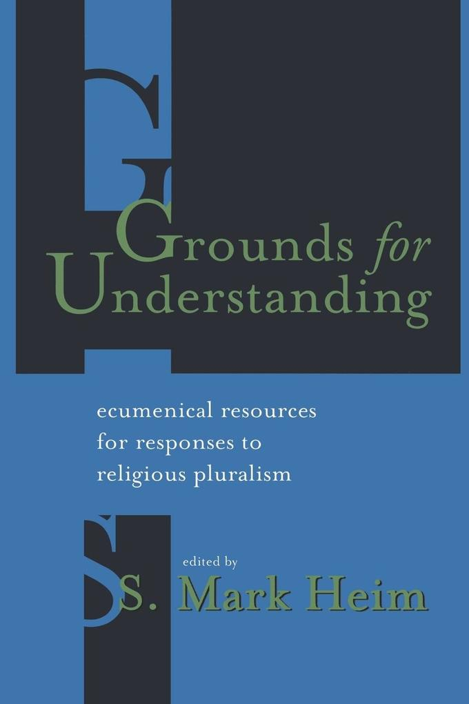 Grounds for Understanding: Ecumenical Resources for Responses to Religious Pluralism als Taschenbuch