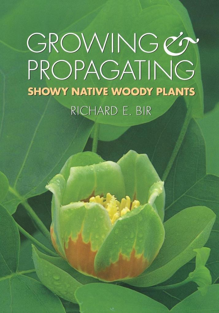 Growing and Propagating Showy Native Woody Plants als Taschenbuch