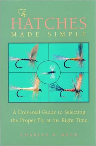 The Hatches Made Simple: A Universal Guide to Selecting the Proper Fly at the Right Time als Buch
