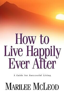 How to Live Happily Ever After: A Guide for Successful Living als Taschenbuch