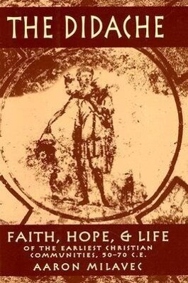 The Didache: Faith, Hope, and Life of the Earliest Christian Communities, 50-70 C.E. als Buch