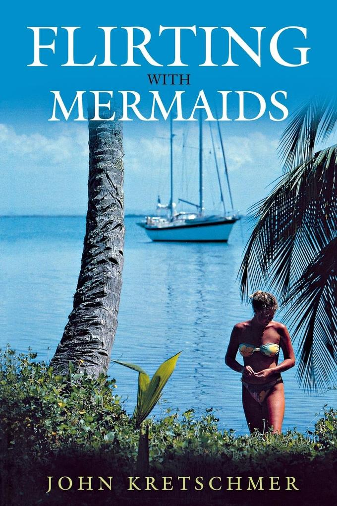 Flirting with Mermaids: The Unpredictable Life of a Sailboat Delivery Skipper als Taschenbuch