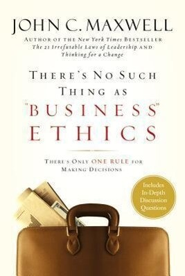 There's No Such Thing as Business Ethics: There's Only One Rule for Making Decisions als Buch