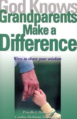 God Knows Grandparents Make a Difference: Ways to Share Your Wisdom als Taschenbuch