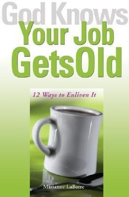 God Knows Your Job Gets Old: 12 Ways to Enliven It als Taschenbuch