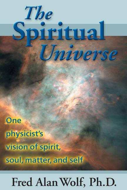 The Spiritual Universe: One Physicist's Vision of Spirit, Soul, Matter and Self als Taschenbuch