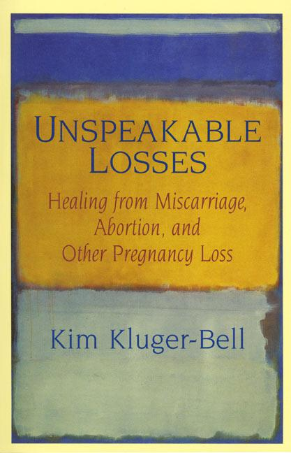 Unspeakable Losses: Healing from Miscarriage, Abortion, and Other Pregnancy Loss als Taschenbuch