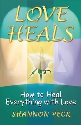 Love Heals: How to Heal Everything with Love als Taschenbuch