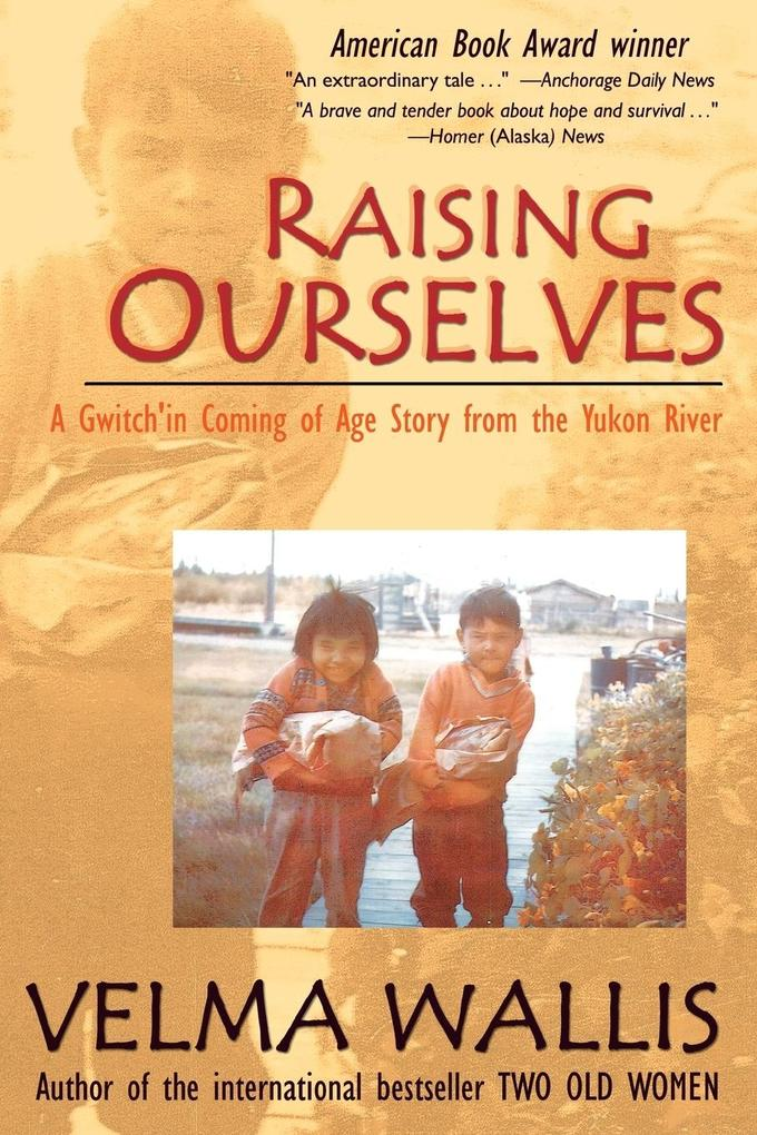 Raising Ourselves: A Gwitch'in Coming of Age Story from the Yukon River als Taschenbuch
