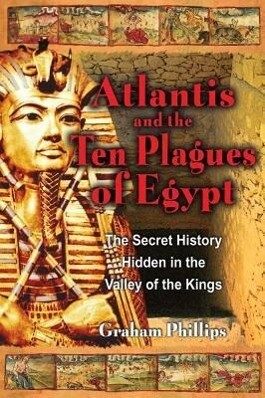 The Atlantis and the Ten Plagues of Egypt: The Secret History Hidden in the Valley of the Kings als Taschenbuch