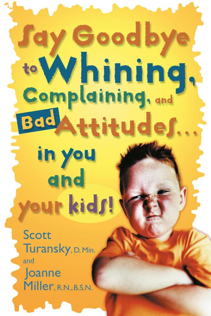 Say Goodbye to Whining, Complaining, and Bad Attitudes... in You and Your Kids als Taschenbuch