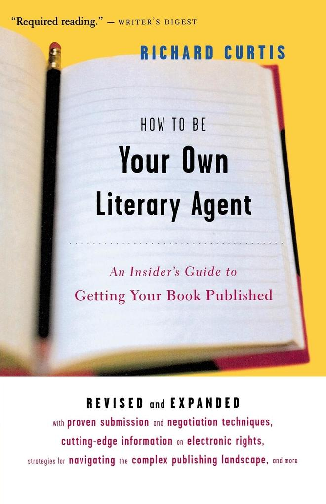 How to Be Your Own Literary Agent: An Insider's Guide to Getting Your Book Published als Taschenbuch