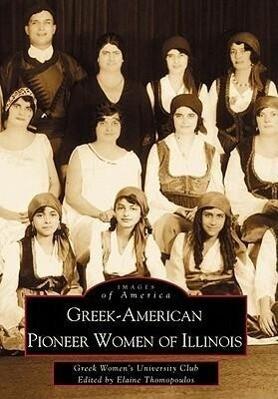 Greek-American Pioneer Women of Illinois: The Stories of Georgia Bitzis Pooley, Presbytera Stella Christoulakis Petrakis, Theano Papzoglou Margaris, B als Taschenbuch