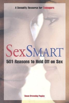 Sex Smart: 501 Reasons to Hold Off on Sex: A Sexuality Resource for Teenagers als Taschenbuch