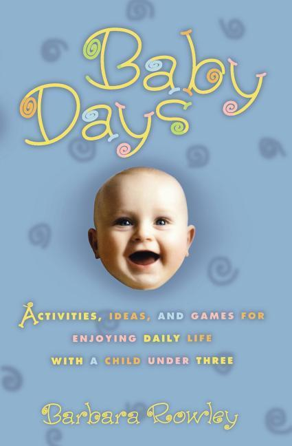 Baby Days: Activities, Ideas, and Games for Enjoying Daily Life with a Child Under Three als Taschenbuch