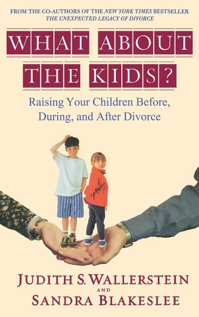 What about the Kids?: Raising Your Children Before, During, and After Divorce als Buch