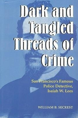 Dark and Tangled Threads of Crime: San Francisco's Famous Police Detective Isaiah W. Lees als Taschenbuch