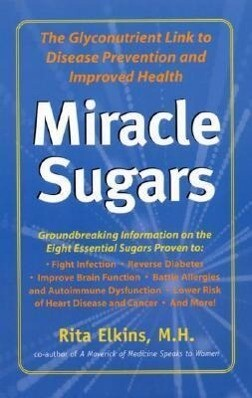 Miracle Sugars: The Glyconutrient Link to Disease Prevention and Improved Health als Taschenbuch