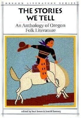 The Stories We Tell: An Anthology of Oregon Folk Literature als Taschenbuch