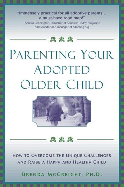 Parenting Your Adopted Older Child: How to Overcome the Unique Challenges and Raise a Happy and Healthy Child als Taschenbuch