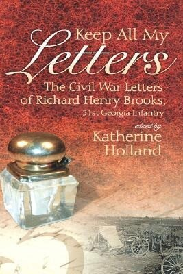 Keep All My Letters: The Civil War Letters of Richard Henry Brooks, 51st Georgia Infantry als Buch