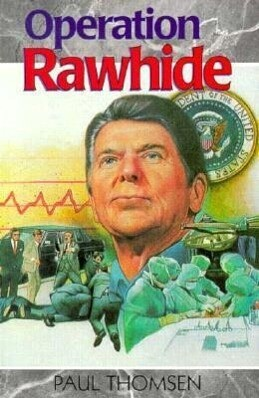 Operation Rawhide: The Dramatic Emergency Surgery on President Reagan als Taschenbuch