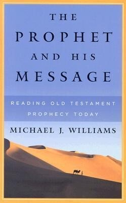 The Prophet and His Message: Reading Old Testament Prophecy Today als Taschenbuch