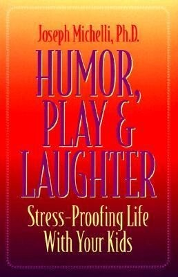 Humor, Play & Laughter: Stress-Proofing Life with Your Kids als Taschenbuch