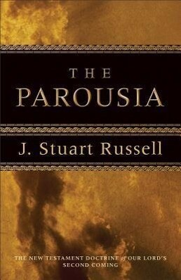 The Parousia: The New Testament Doctrine of Our Lord's Second Coming als Taschenbuch