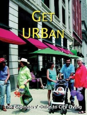 Get Urban!: The Complete Guide to City Living als Taschenbuch