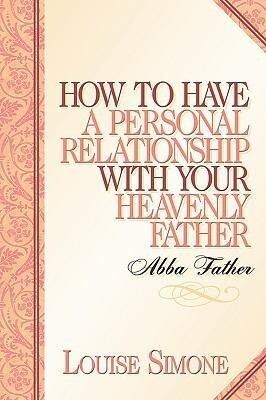 How to Have a Personal Relationship with Your Heavenly Father als Taschenbuch