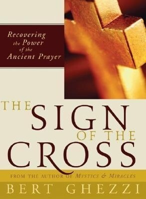 The Sign of the Cross: Recovering the Power of the Ancient Prayer als Buch