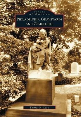 Philadelphia Graveyards and Cemeteries als Taschenbuch