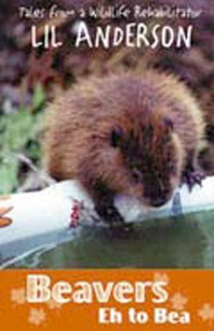 Beavers Eh to Bea: Tales from a Wildlife Rehabilitator als Taschenbuch