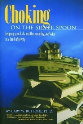 Choking on the Silver Spoon: Keeping Your Kids Healthy, Wealthy, and Wise in a Land of Plenty als Taschenbuch