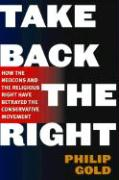 Take Back the Right: How the Neocons and the Religious Right Have Betrayed the Conservative Movement als Taschenbuch