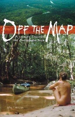 Off the Map: A Journey Through the Amazonian Wild als Taschenbuch