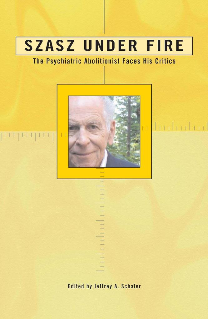 Szasz Under Fire: A Psychiatric Abolitionist Faces His Critics als Taschenbuch