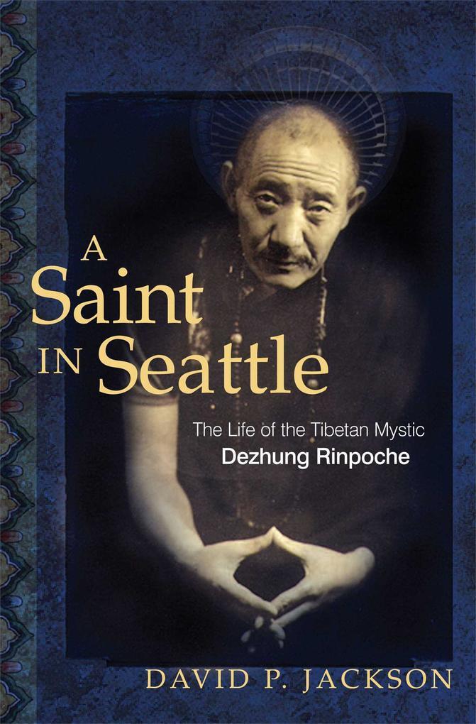 A Saint in Seattle: The Life of the Tibetan Mystic Dezhung Rinpoche als Taschenbuch