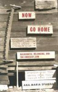 Now Go Home: Wilderness, Belonging, and the Crosscut Saw als Taschenbuch