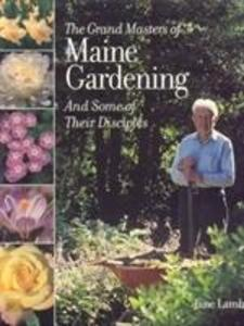 The Grand Masters of Maine Gardening: And Some of Their Disciples als Buch