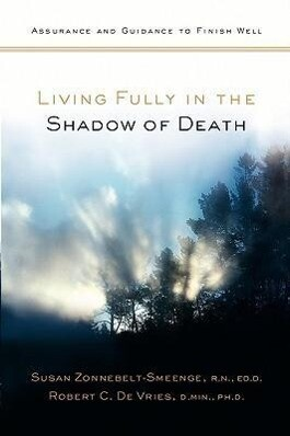 Living Fully in the Shadow of Death: Assurance and Guidance to Finish Well als Taschenbuch