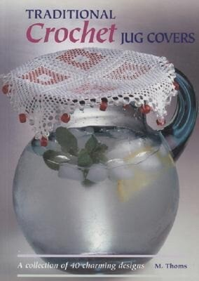 Traditional Crochet Jug Covers: A Collection of 40 Charming Designs als Taschenbuch